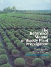 The Reference Manual of Woody Plant Propagation: From Seed to Tissue Culture:  A Practical Working Guide to the Propagation of over 1100 Species